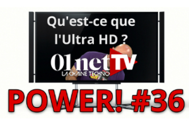 Power! #36 - Le point sur l'Ultra HD/4K : TV, sources, avenir, etc. (vidéo)