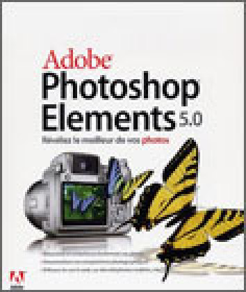 Photoshop Elements 5.0, d'Adobe : à l'aise avec les photos